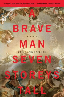 Book A Brave Man Seven Storeys Tall: A Novel by Will Chancellor