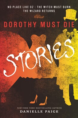 Book Dorothy Must Die Stories: No Place Like Oz, The Witch Must Burn, The Wizard Returns by Danielle Paige