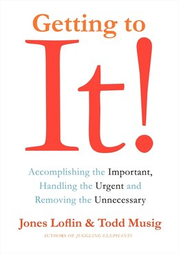Book Getting To It: Accomplishing The Important, Handling The Urgent, And Removing The Unnecessary by Jones Loflin