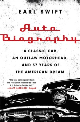 Book Auto Biography: A Classic Car, An Outlaw Motorhead, And 57 Years Of The American Dream by Earl Swift