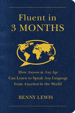 Book Fluent In 3 Months: How Anyone At Any Age Can Learn To Speak Any Language From Anywhere In The World by Benny Lewis