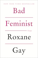 Book Bad Feminist: Essays by Roxane Gay