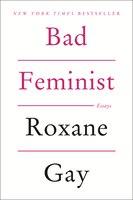 Book Bad Feminist: Essays by Roxane Gay