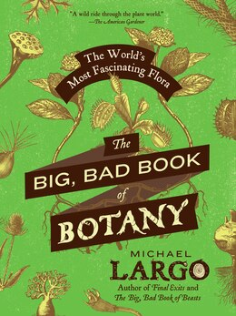 Book The Big, Bad Book Of Botany: The World's Most Fascinating Flora by Michael Largo