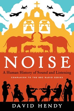 Book Noise: A Human History Of Sound And Listening by David Hendy