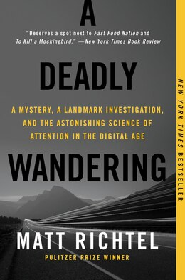 Book A Deadly Wandering: A Mystery, A Landmark Investigation, And The Astonishing Science Of Attention… by Matt Richtel