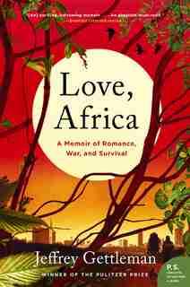 Love, Africa: A Memoir Of Romance, War, And Survival by Jeffrey Gettleman