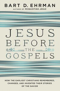 Jesus Before The Gospels: How The Earliest Christians Remembered, Changed, And Invented Their…