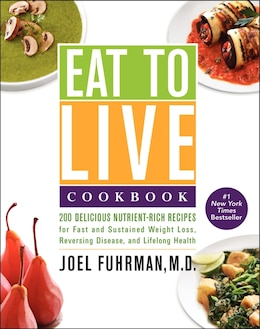 Book Eat To Live Cookbook: 200 Delicious Nutrient-rich Recipes For Fast And Sustained Weight Loss… by Joel Fuhrman
