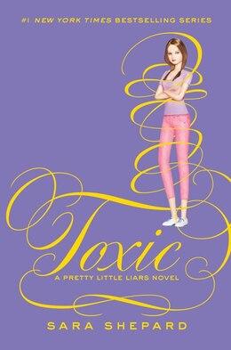 Book Pretty Little Liars #15: Toxic: Toxic by Sara Shepard