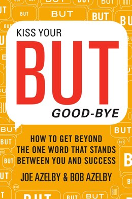 Book Kiss Your But Good-Bye: How To Get Beyond the One Word That Stands Between You and Success by Joseph Azelby