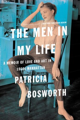 Book The Men In My Life: A Memoir Of Love And Art In 1950s Manhattan by Patricia Bosworth