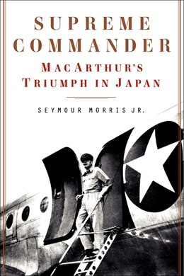 Book Supreme Commander: Macarthur's Triumph In Japan by Seymour, Jr. Morris