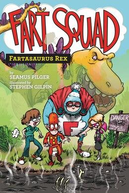 Book Fart Squad #2: Fartasaurus Rex: Fartasaurus Rex by Seamus Pilger