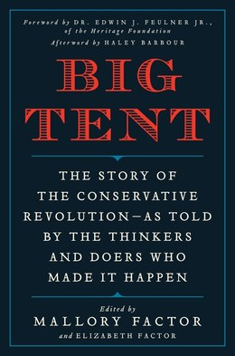 Book Big Tent: The Story Of The Conservative Revolution--As Told By The Thinkers And Doers Who Made It… by Mallory Factor