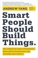 Smart People Should Build Things: How to Restore Our Culture of Achievement, Build a Path for…