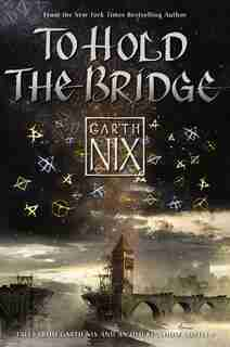 To Hold The Bridge by Garth Nix