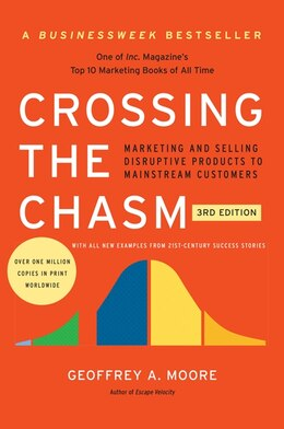 Book Crossing The Chasm, 3rd Edition: Marketing And Selling Disruptive Products To Mainstream Customers by Geoffrey A. Moore