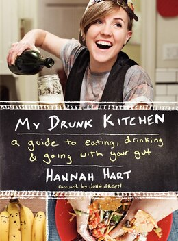 Book My Drunk Kitchen: A Guide to Eating, Drinking, and Going with Your Gut by Hannah Hart