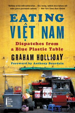 Book Eating Viet Nam: Dispatches from a Blue Plastic Table by Graham Holliday