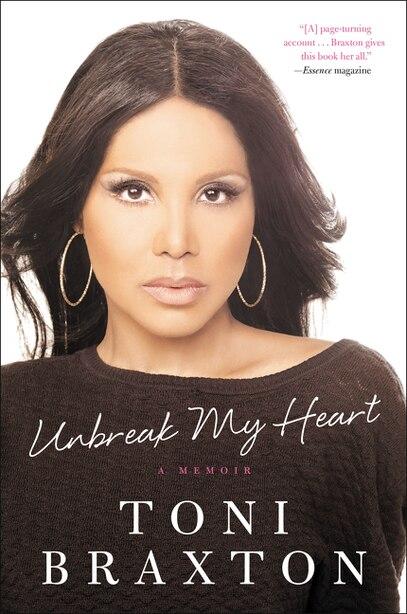 Unbreak My Heart: A Memoir by Toni Braxton