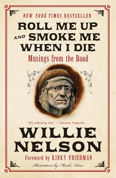 Roll Me Up And Smoke Me When I Die: Musings From The Road by Willie Nelson