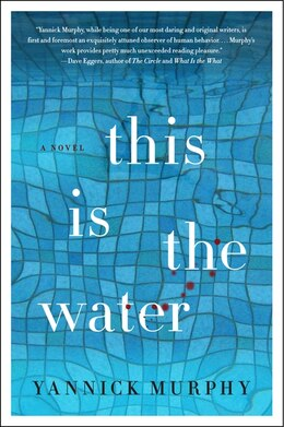 Book This Is The Water: A Novel by Yannick Murphy