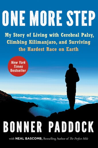 One More Step: My Story of Living with Cerebral Palsy, Climbing Kilimanjaro, and Surviving the Hardest Race on Ear by Bonner Paddock