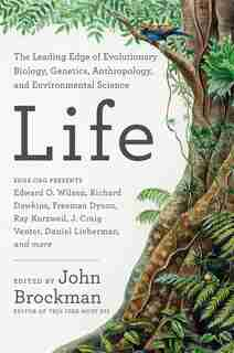 Life: The Leading Edge of Evolutionary Biology, Genetics, Anthropology, and Environmental Science by John Brockman