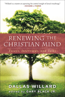 Book Renewing the Christian Mind: Essays, Interviews, and Talks by Dallas Willard