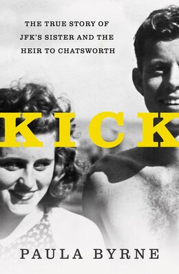 Book Kick: The True Story of JFK's Sister and the Heir to Chatsworth by Paula Byrne