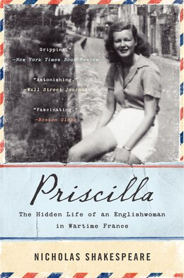 Book Priscilla: The Hidden Life Of An Englishwoman In Wartime France by Nicholas Shakespeare