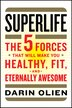 Superlife: The 5 Forces That Will Make You Healthy, Fit, And Eternally Awesome by Darin Olien
