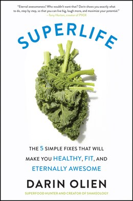 Book SuperLife: The 5 Simple Fixes That Will Make You Healthy, Fit, And Eternally Awesome by Darin Olien