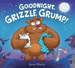 Book Goodnight, Grizzle Grump! by Aaron Blecha