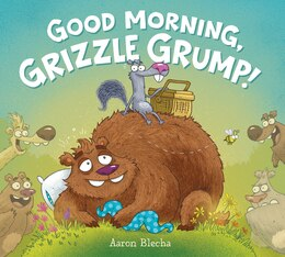 Book Good Morning, Grizzle Grump! by Aaron Blecha