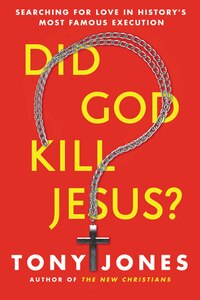 Did God Kill Jesus?: Searching for Love in History's Most Famous Execution
