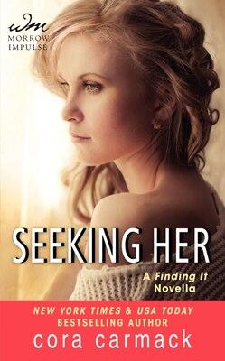 Book Seeking Her: A Finding It Novella by Cora Carmack