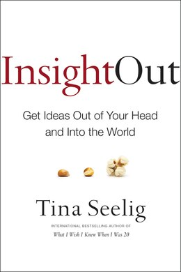 Book Insight Out: Get Ideas Out Of Your Head And Into The World by Tina Seelig