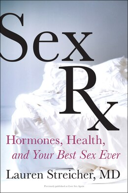 Book Sex Rx: Hormones, Health, And Your Best Sex Ever by Lauren Streicher