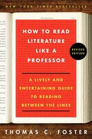 How To Read Literature Like A Professor Revised Edition: A Lively And Entertaining Guide To Reading…
