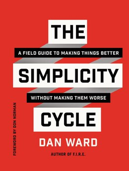 Book The Simplicity Cycle: A Field Guide To Making Things Better Without Making Them Worse by Dan Ward