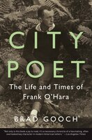 Book City Poet: The Life And Times Of Frank O'Hara by Brad Gooch