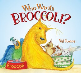 Book Who Wants Broccoli? by Val Jones