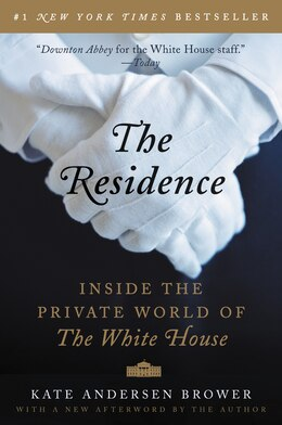 Book The Residence: Inside the Private World of the White House by Kate Andersen Brower