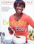 Everyday Easy: 100 Fabulous Recipes For Fuss-Free Home Cooking
