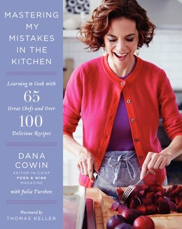 Book Mastering My Mistakes In The Kitchen: Learning To Cook With 65 Great Chefs And Over 100 Delicious… by Dana Cowin