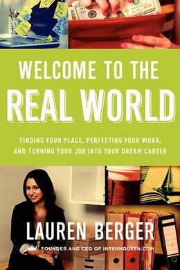 Book Welcome to the Real World: Finding Your Place, Perfecting Your Work, and Turning Your Job into Your… by Lauren Berger