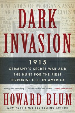 Book Dark Invasion: 1915: Germany's Secret War And The Hunt For The First Terrorist Cell In America by Howard Blum