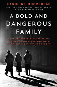 A Bold And Dangerous Family: The Remarkable Story Of An Italian Mother, Her Two Sons, And Their…